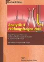 Analytik II Prüfungsfragen 2010: Originalfragen quantitative und instrumentelle Analytik 1. Staatsexamen Pharmazie (Wissen und Praxis)