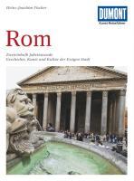 DuMont Kunst Reiseführer Rom: Zweieinhalb Jahrtausende Geschichte, Kunst und Kultur der Ewigen Stadt