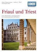 DuMont Kunst-Reiseführer Friaul und Triest: Unter Markuslöwe und Doppeladler - Reise zu den Kulturschätzen zwischen Adria und Karnischen Alpen