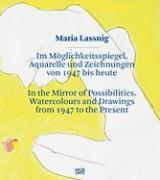 Maria Lassnig: Im Möglichkeitsspiegel. Aquarelle und Zeichnungen von 1947 bis heute