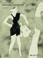 Lyonel Feininger: Zeichnungen und Aquarelle