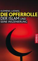 Die Opferrolle: Der Islam und seine Inszenierung