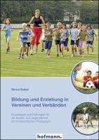 Bildung und Erziehung in Vereinen und Verbänden: Grundlagen und Haltungen für die Kinder- und Jugendarbeit der ehrenamtlichen Pädagogen