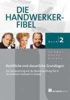 Die Handwerker-Fibel, Band 2: Für die Vorbereitung auf die Meisterprüfung Teil III/ Technischer Fachwirt (HWK) Rechtliche und steuerliche Grundlagen