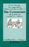 Das Gymnasium: Alltag, Reform, Geschichte, Theorie (Grundlagentexte Pädagogik)