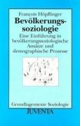 Bevölkerungssoziologie: Eine Einführung in bevölkerungssoziologische Ansätze und demographische Prozesse