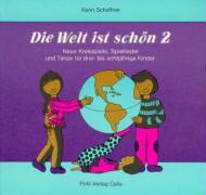 Die Welt ist schön. Neue Kreisspiele, Spiellieder und Tänze für drei- bis achtjährige Kinder: Die Welt ist schön, Bd.2