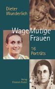 WageMutige Frauen: 16 Porträts (Biografien)
