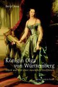 Königin Olga von Württemberg: Glück und Leid einer russischen Großfürstin (Biografien)