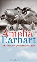 Amelia Earhart: Der Traum grenzenloser Freiheit
