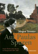 Auf Paulas Spuren: Paula Modersohn-Becker in Worpswede 1897-1907