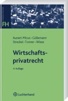 Wirtschaftsprivatrecht: BGB Allgemeiner Teil, Schuldrecht, Sachenrecht, Handels- und Gesellschaftsrecht