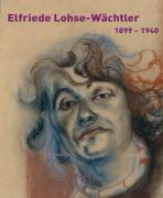 Elfriede Lohse-Wächtler. 1899-1940