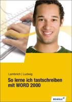 So lerne ich tastschreiben mit WORD 2000 / Neueste Norm DIN 5008: So lerne ich tastschreiben mit WORD 2000: Schülerbuch, 5., überarbeitete Auflage, 2010