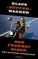 Der Freeway Rider: Mein deutsches Rockerleben