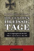 Die letzten 30 Tage: Das Kriegstagebuch OKW,20.April bis 22. Mai 1945 Mit einer Einführung von Prof.Dr.Dr.h.c.Walter Hubatsch