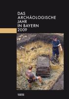 Das archäologische Jahr in Bayern / Das Archäologische Jahr in Bayern: 2009