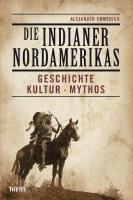 Die Indianer Nordamerikas. Geschichte, Kultur, Mythos