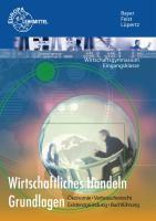 Wirtschaftliches Handeln Grundlagen: Ökonomie - Verbraucherrecht - Existenzgründung - Buchführung
