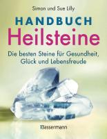 Handbuch Heilsteine: Die besten Steine für Gesundheit, Glück und Lebensfreude