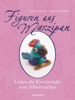 Figuren aus Marzipan -: Liebevolle Einzelstücke zum Selbermachen