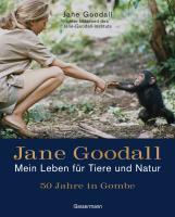 Jane Goodall - Mein Leben für Tiere und Natur: 50 Jahre in Gombe
