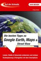 Auf die Schnelle. Die besten Tipps zu Google Earth, Maps & Street View: Länder, Städte & Reiseziele entdecken und erleben. Routenplanung & Navigation mit dem Smartphone