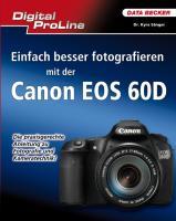 Digital ProLine: Einfach besser fotografieren mit der Canon EOS 60D