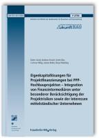 Eigenkapitallösungen für Projektfinanzierungen bei PPP-Hochbauprojekten - Integration von Finanzintermediären unter besonderer Berücksichtigung der ... (Forschungsinitiative Zukunft Bau)