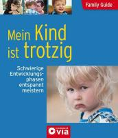 Tiefenbacher, A: Family Guide - Mein Kind ist trotzig