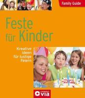 Feste für Kinder - Kreative Ideen für lustige Feiern: Family Guide - Elternratgeber