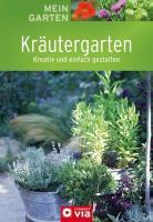 Kräutergarten: Kreativ und einfach gestalten (Mein Garten)