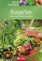 Biogarten: Kreativ und einfach gestalten (Mein Garten)