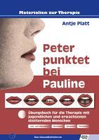 Peter punktet bei Pauline: Übungsbuch für die Therapie mit jugendlichen und erwachsenen stotternden Menschen