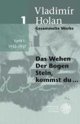 Gesammelte Werke / Deutsch-tschechische Ausgabe: Gesammelte Werke / Lyrik I: 1932-1937: Deutsch-tschechische Ausgabe / Das Wehen. Der Bogen. Stein, kommst du...
