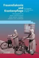 Frauendiakonie und Krankenpflege: Im Gespräch mit Diakonissen in Speyer (Veröffentlichungen des Diakoniewissenschaftlichen Instituts an der Universität Heidelberg)