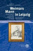 Weimars Mann in Leipzig: Johann Georg Keil (1781-1857) und sein Anteil am kulturellen Leben der Epoche. Eine dokumentierte Rekonstruktion (Ereignis ... Kultur um 1800 / Ästhetische Forschungen)