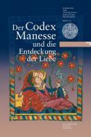 Der Codex Manesse und die Entdeckung der Liebe: Eine Ausstellung der Universitätsbibliothek Heidelberg, des Instituts für Fränkisch-Pfälzische ... Heidelberg zum 625. Universitätsjubiläum