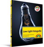 Low-Light-Fotografie: Stimmungsvolle Aufnahmen bei wenig Licht (Digital fotografieren)