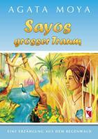 Sayos großer Traum: Eine Erzählung aus dem Regenwald