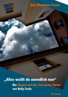 """""""Alles weißt du unendlich nun"""": Die Elegien auf den Tod meiner Mutter von Nelly Sachs"""
