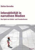 Interaktivität in narrativen Medien: Das Spiel von Selbst- und Fremdreferenz