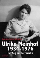 Ulrike Meinhof 1934-1976.: Ihr Weg zur Terroristin