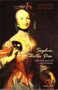 Sophie, Bella Dea: Dame d´atour der Königin Elisabeth Christine von Preußen   Liebe, Lust und Leid einer Hofdame