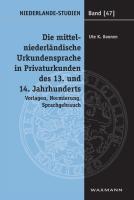 Die mittelniederländische Urkundensprache in Privaturkunden des 13. und 14. Jahrhunderts: Vorlagen, Normierung, Sprachgebrauch (Niederlande-Studien)