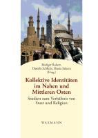 Kollektive Identitäten im Nahen und Mittleren Osten: Studien zum Verhältnis von Staat und Religion