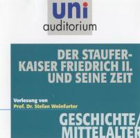 Der Stauferkaiser Friedrich II. und seine Zeit - Geschichte / Mittelalter (Reihe: uni auditorium) 1 Hörbuch - Länge: ca. 57 Minuten (uni auditorium Hörbuch)