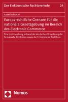 Europarechtliche Grenzen für die nationale Gesetzgebung im Bereich des Electronic Commerce