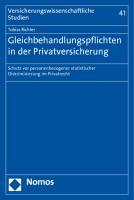 Gleichbehandlungspflichten in der Privatversicherung: Schutz vor personenbezogener statistischer Diskriminierung im Privatrecht