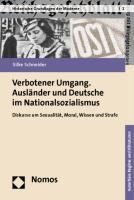 Verbotener Umgang. Ausländer und Deutsche im Nationalsozialismus: Diskurse um Sexualität, Moral, Wissen und Strafe